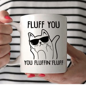 "Mug chat ""Fluff You Fluffin' Fluff"""